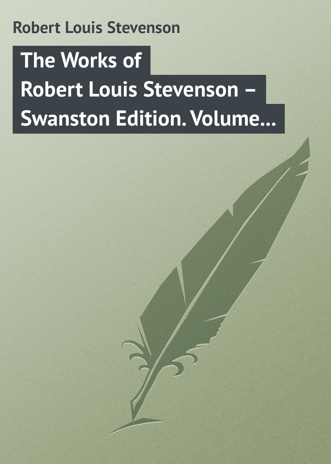 Роберт Льюис Стивенсон The Works of Robert Louis Stevenson – Swanston Edition. Volume 23 stevenson robert louis the master of ballantrae