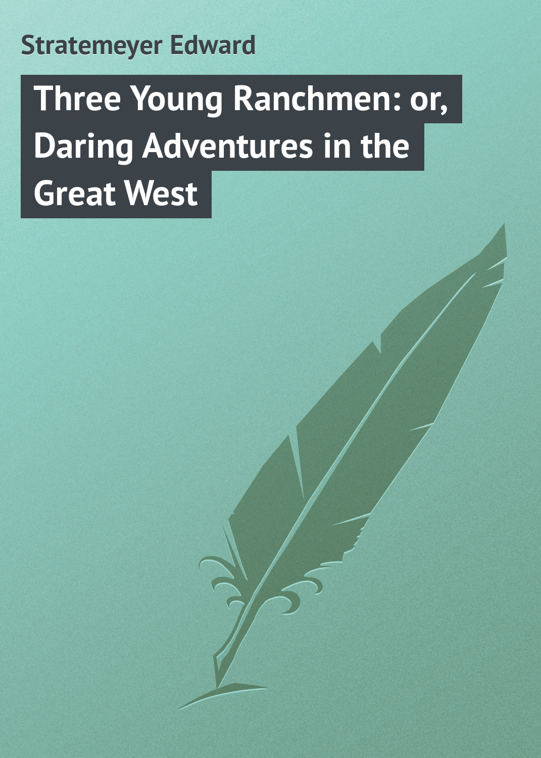 Stratemeyer Edward Three Young Ranchmen: or, Daring Adventures in the Great West