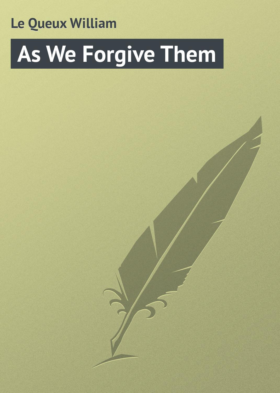 цены Le Queux William As We Forgive Them