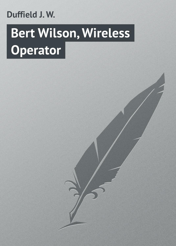 Duffield J. W. Bert Wilson, Wireless Operator j h wilson china