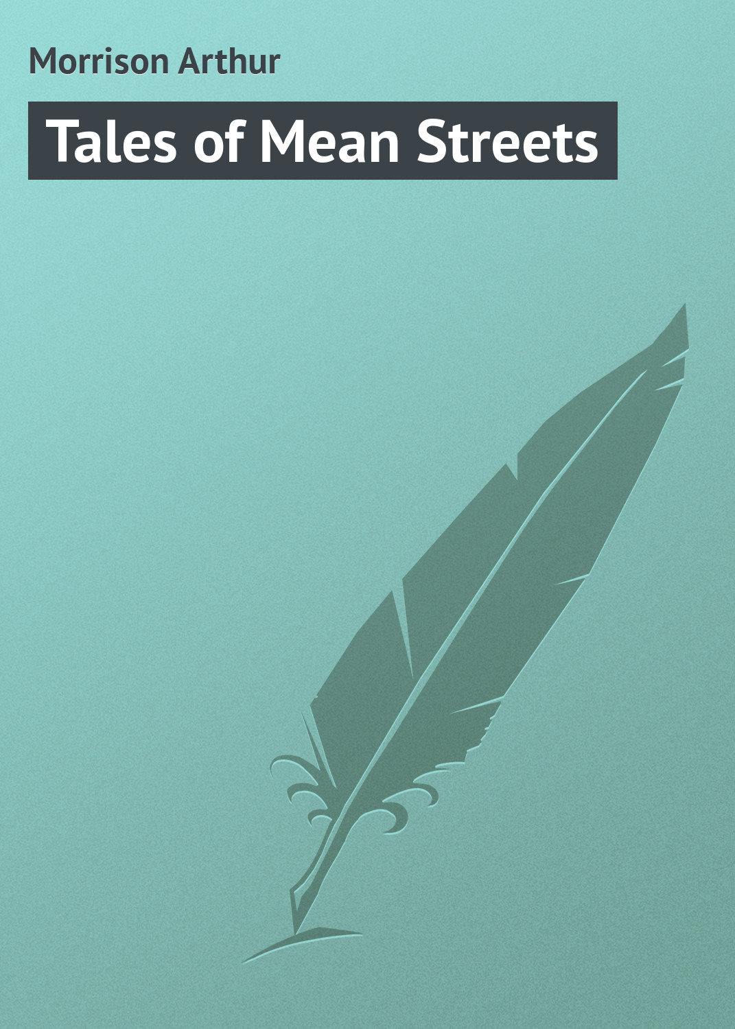 Morrison Arthur Tales of Mean Streets mean streets