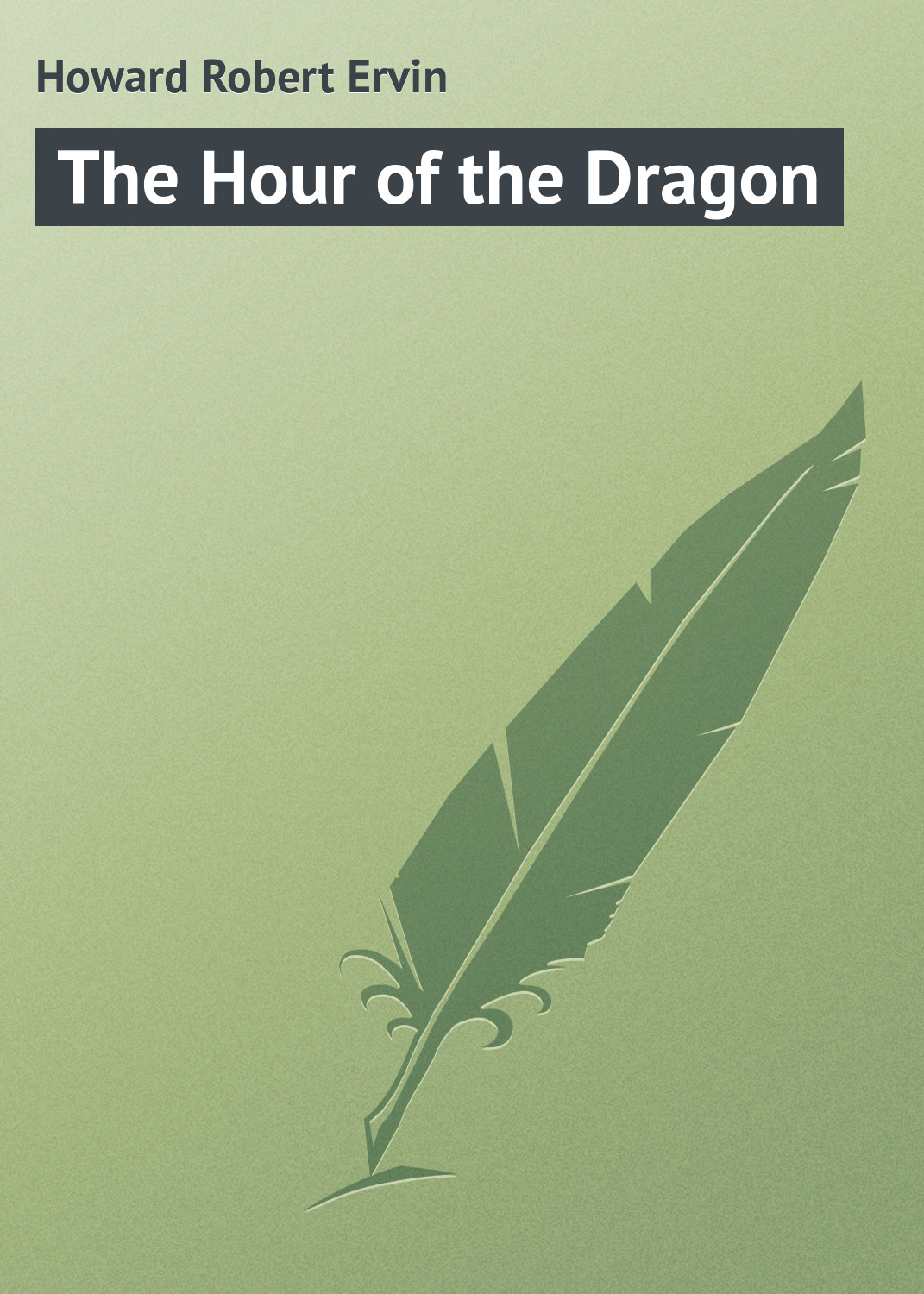 Howard Robert Ervin The Hour of the Dragon archer j cometh the hour