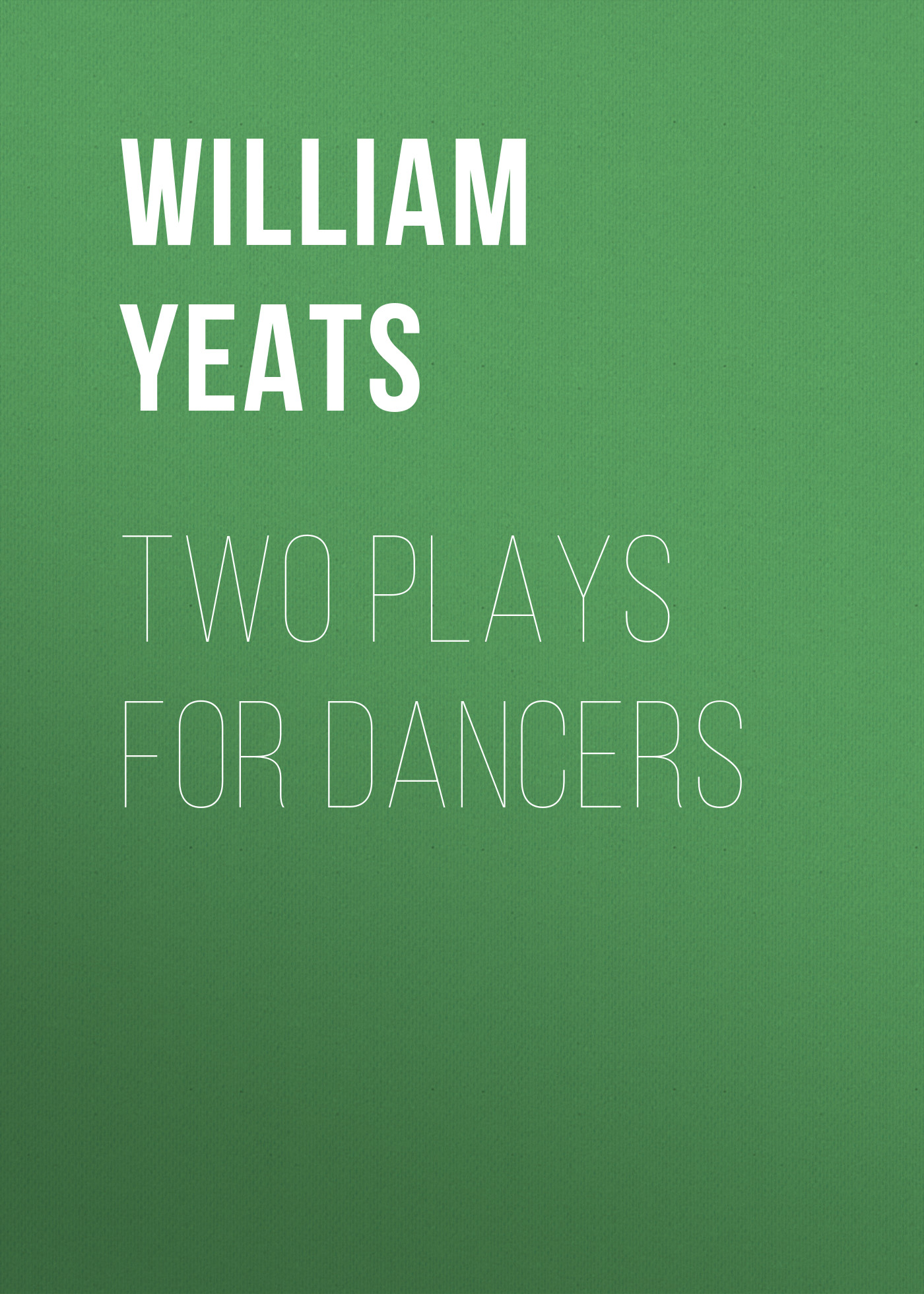William Butler Yeats Two plays for dancers william butler yeats the unicorn from the stars and other plays