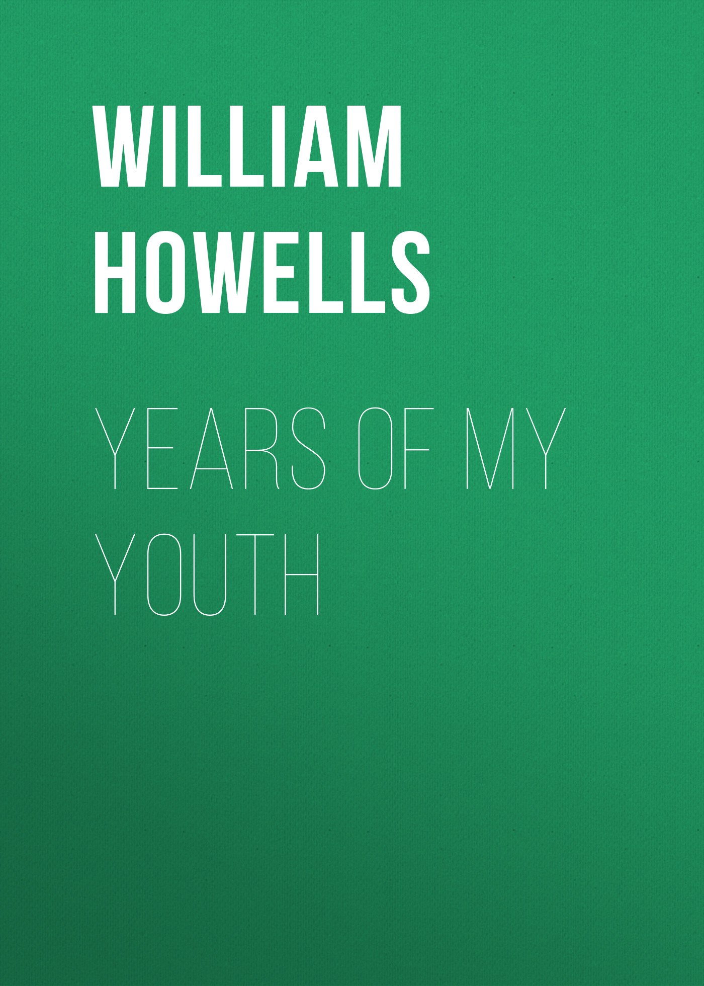Howells William Dean Years of My Youth howells william dean years of my youth