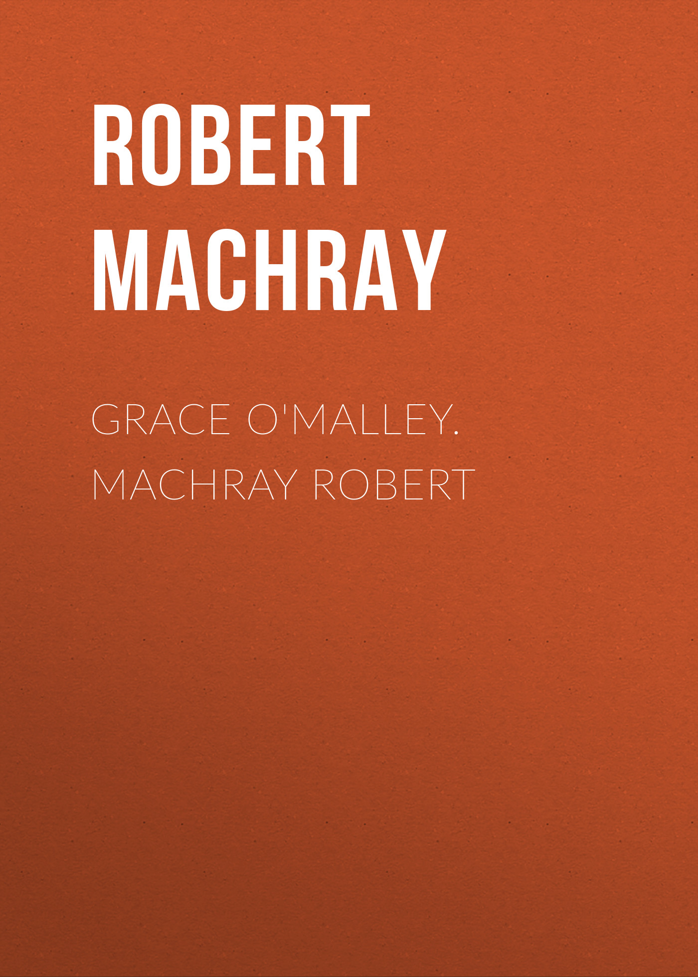 Machray Robert Grace O'Malley. Machray Robert robert