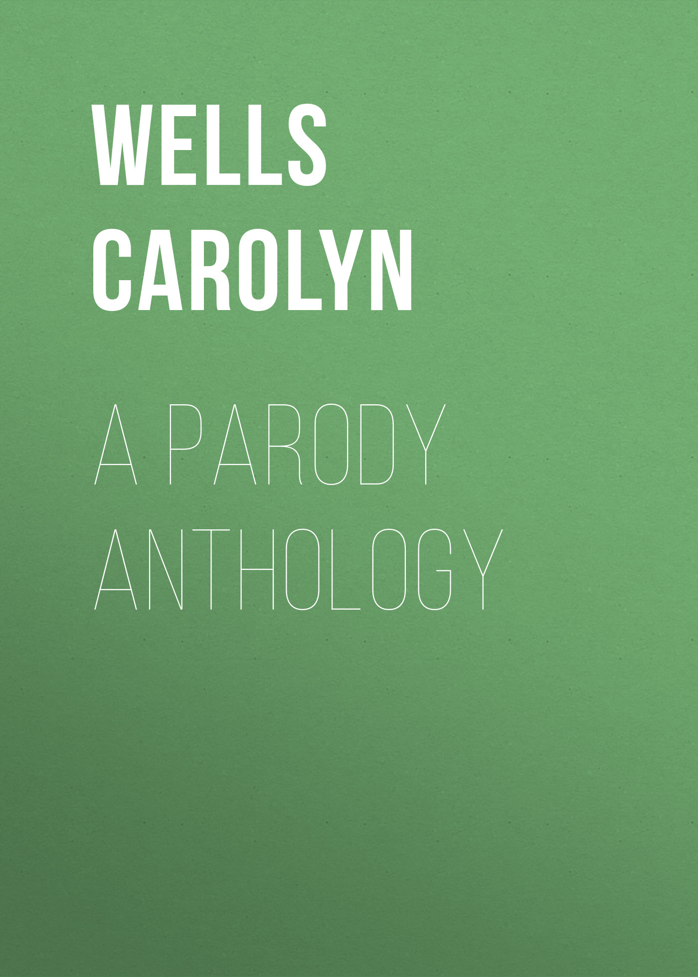 Wells Carolyn A Parody Anthology wells carolyn a parody anthology