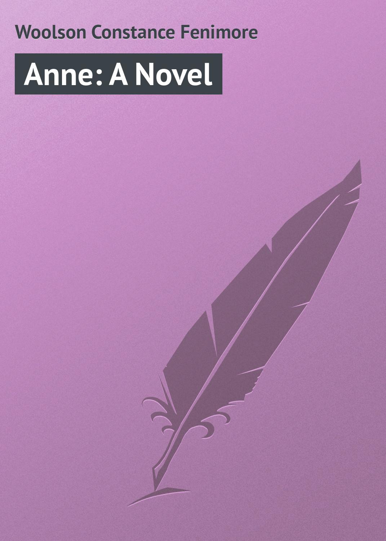 Woolson Constance Fenimore Anne: A Novel цена в Москве и Питере
