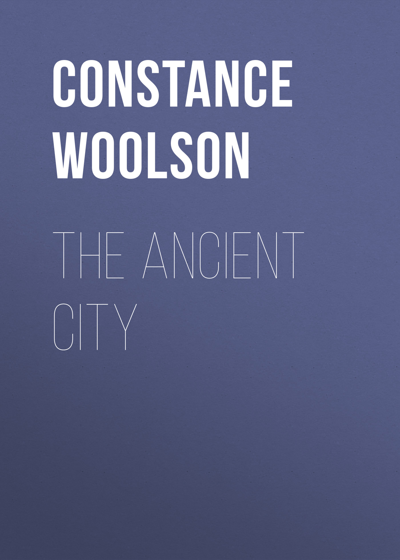 Woolson Constance Fenimore The Ancient City woolson constance fenimore horace chase
