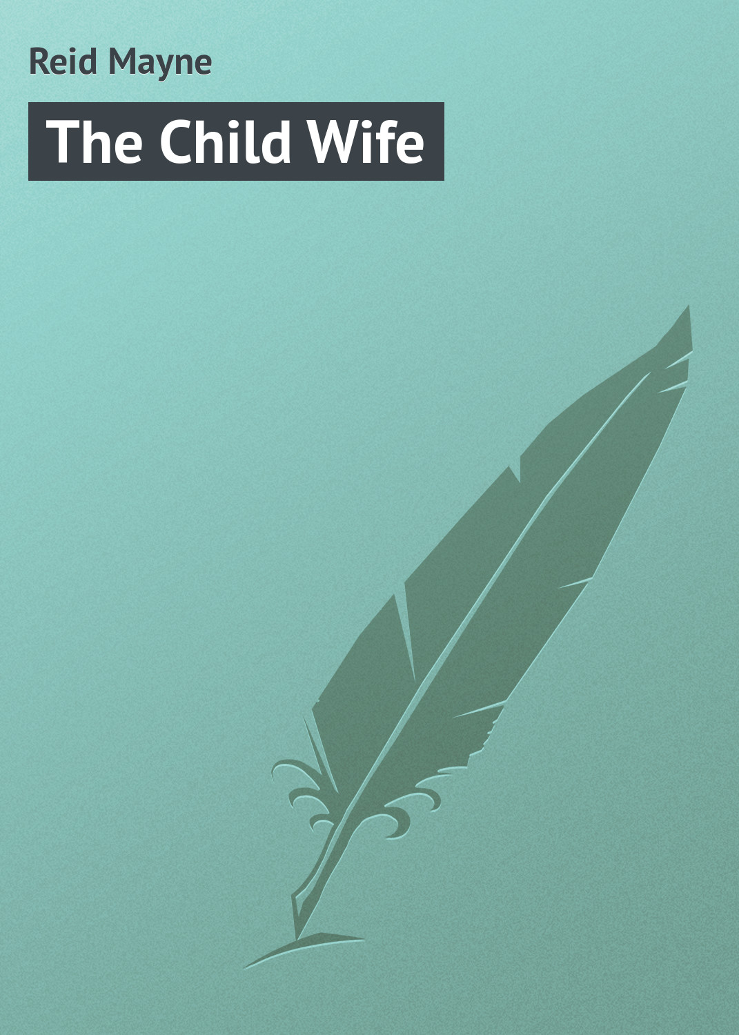 Майн Рид The Child Wife майн рид no quarter