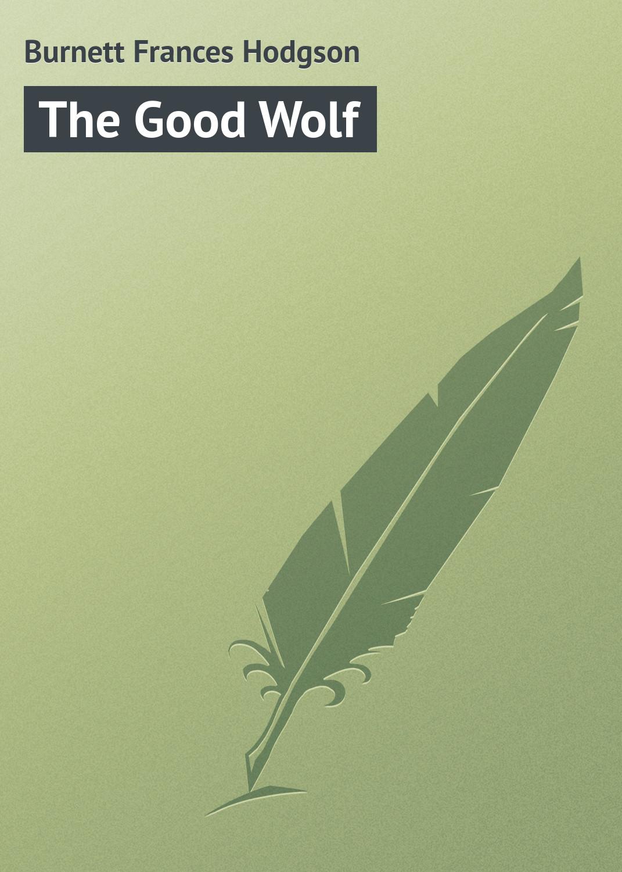 Фрэнсис Элиза Бёрнетт The Good Wolf jd mcpherson jd mcpherson let the good times roll