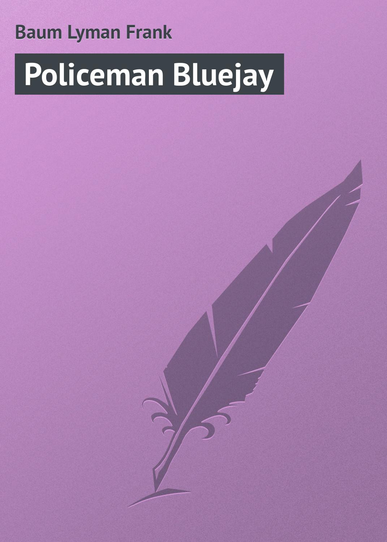 цена на Лаймен Фрэнк Баум Policeman Bluejay