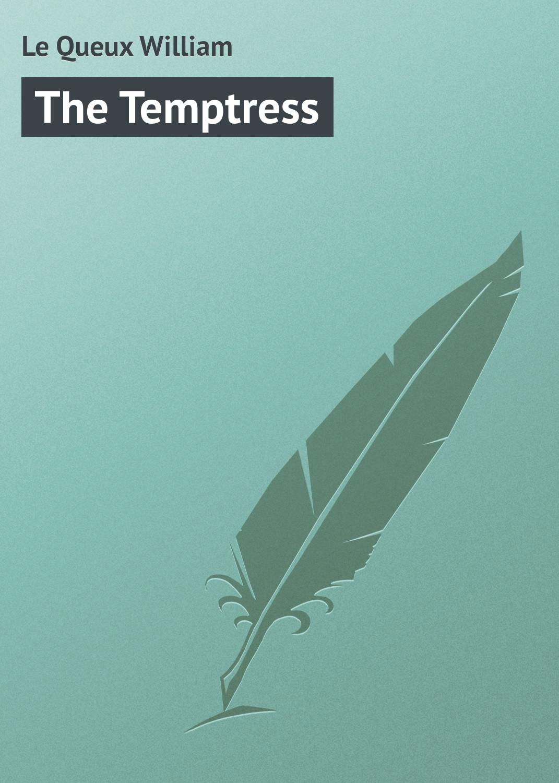 Le Queux William The Temptress le queux william the stretton street affair