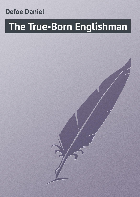 Даниэль Дефо The True-Born Englishman даниэль дефо the storm an essay