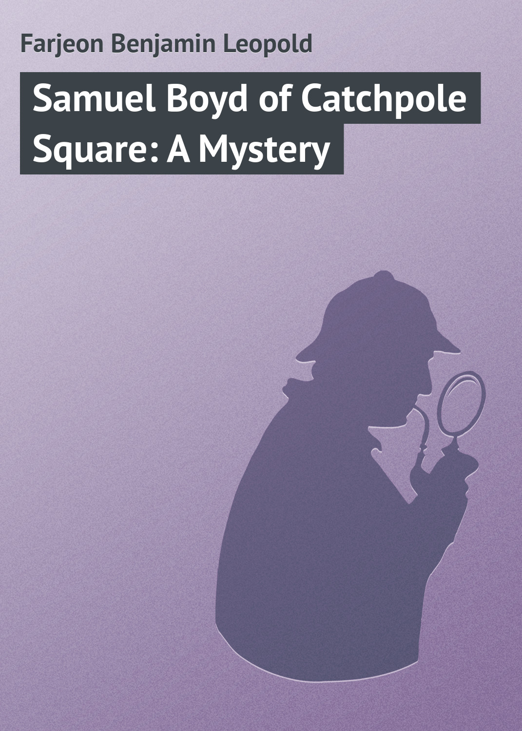 Farjeon Benjamin Leopold Samuel Boyd of Catchpole Square: A Mystery