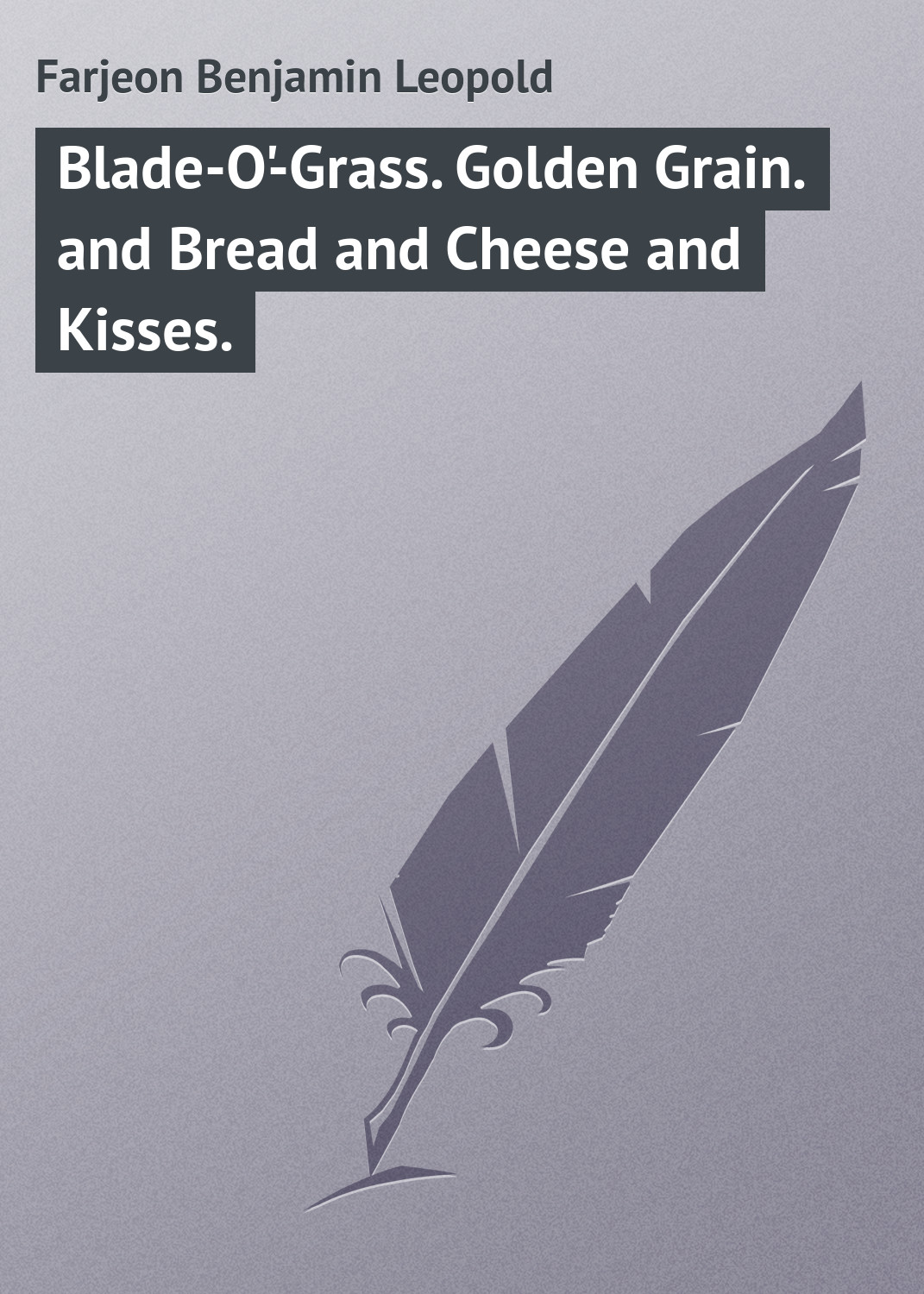 Farjeon Benjamin Leopold Blade-O'-Grass. Golden Grain. and Bread and Cheese and Kisses.