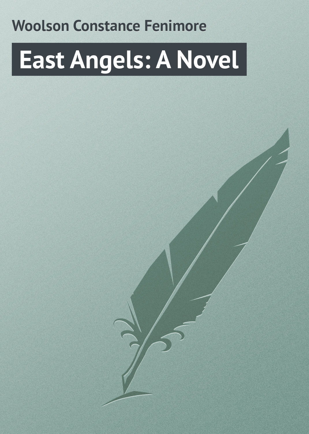Woolson Constance Fenimore East Angels: A Novel woolson constance fenimore horace chase