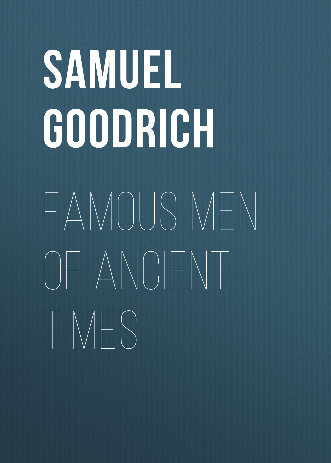 Goodrich Samuel Griswold Famous Men of Ancient Times bolton sarah knowles famous men of science