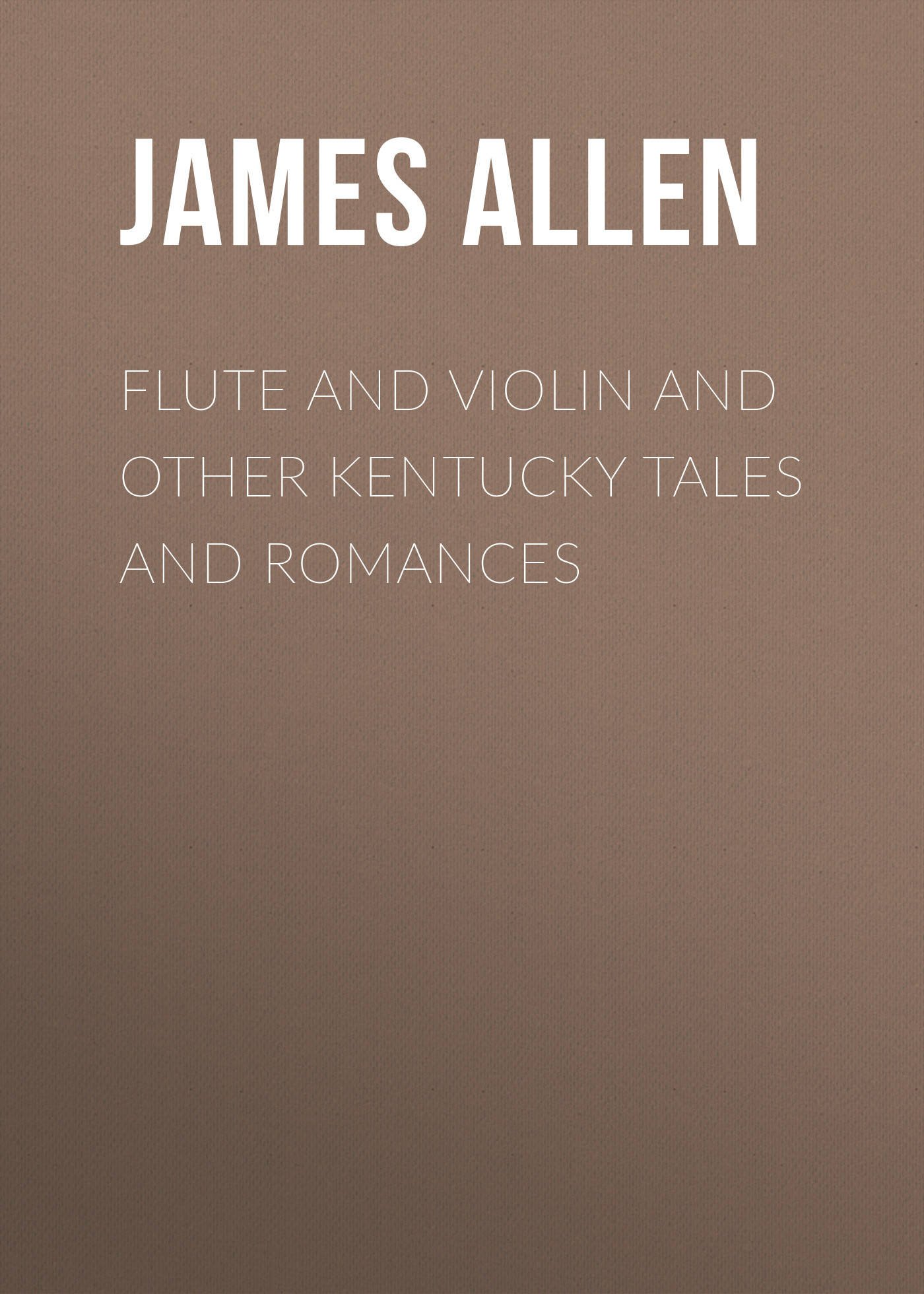 Allen James Lane Flute and Violin and other Kentucky Tales and Romances allen james lane the mettle of the pasture