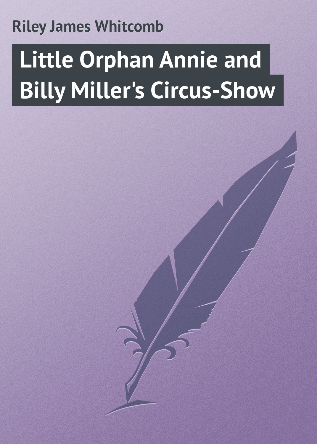 Riley James Whitcomb Little Orphan Annie and Billy Miller's Circus-Show цена