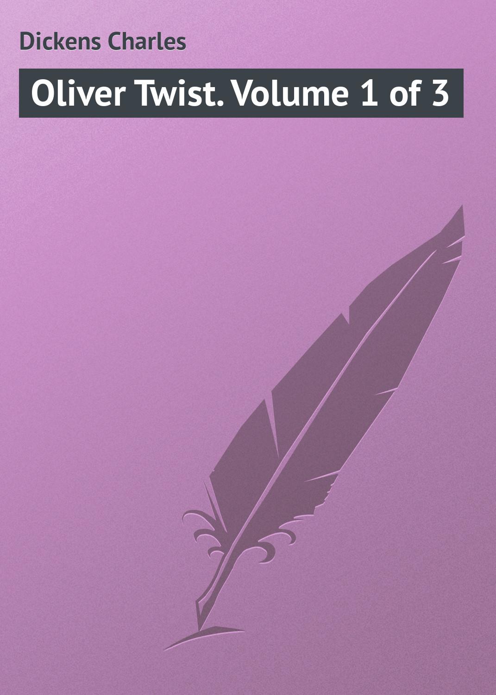 Чарльз Диккенс Oliver Twist. Volume 1 of 3 чарльз диккенс oliver twist