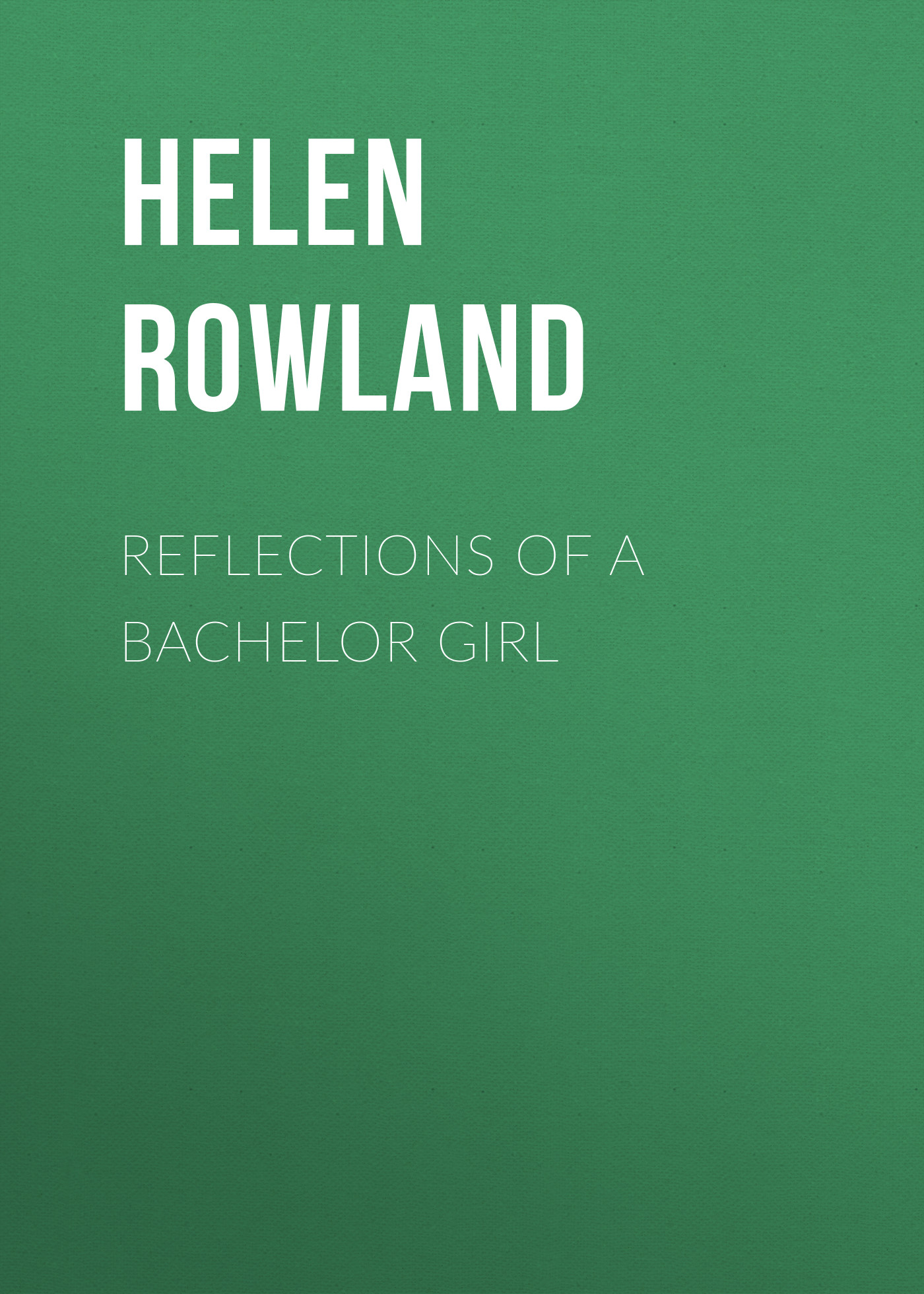 Rowland Helen Reflections of a Bachelor Girl duchess a bachelor s dream