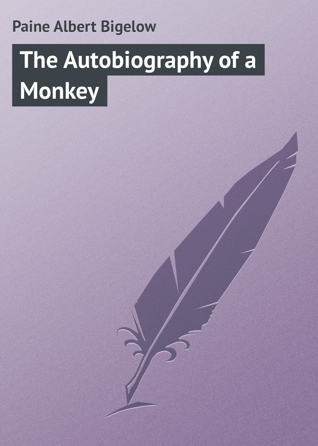 Paine Albert Bigelow The Autobiography of a Monkey paine albert bigelow the lucky piece a tale of the north woods