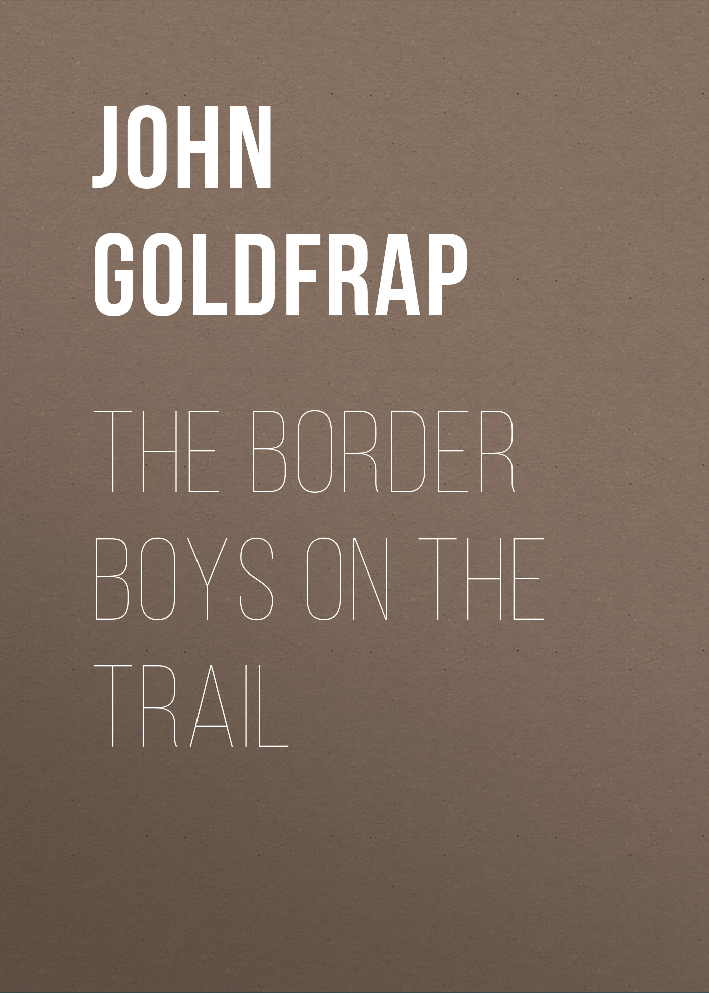 Goldfrap John Henry The Border Boys on the Trail ralph compton ride the hard trail