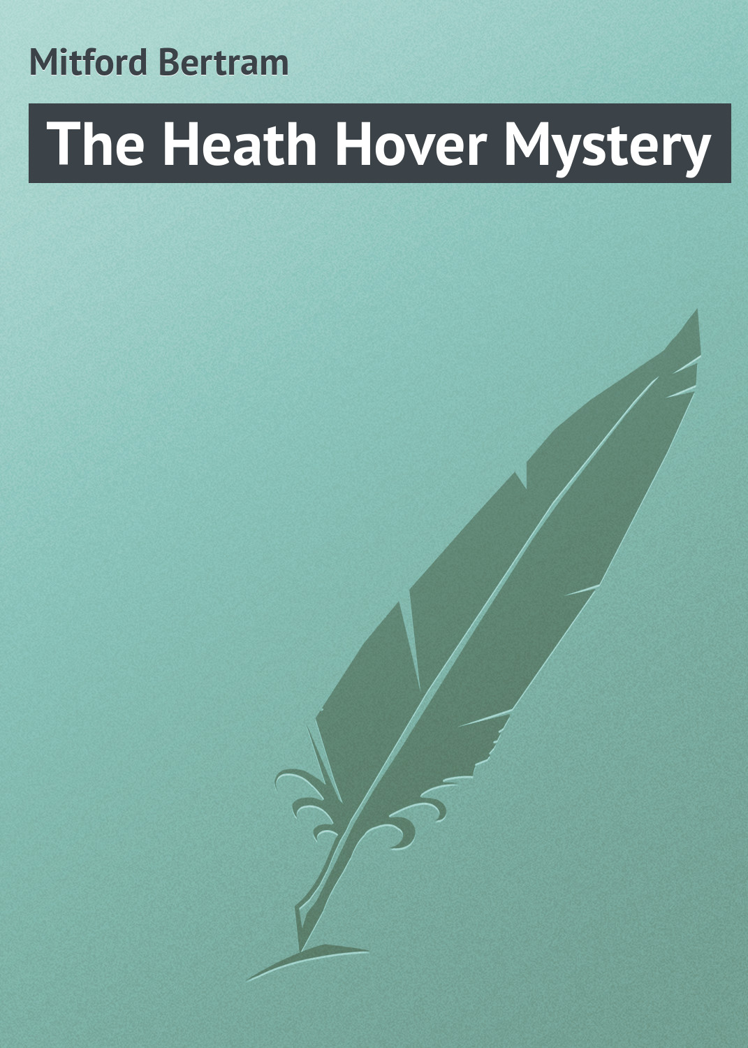 Mitford Bertram The Heath Hover Mystery the mitford murders