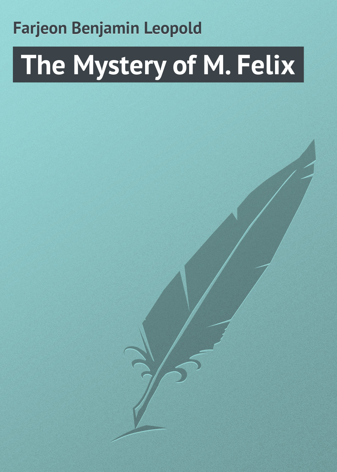 Farjeon Benjamin Leopold The Mystery of M. Felix цена