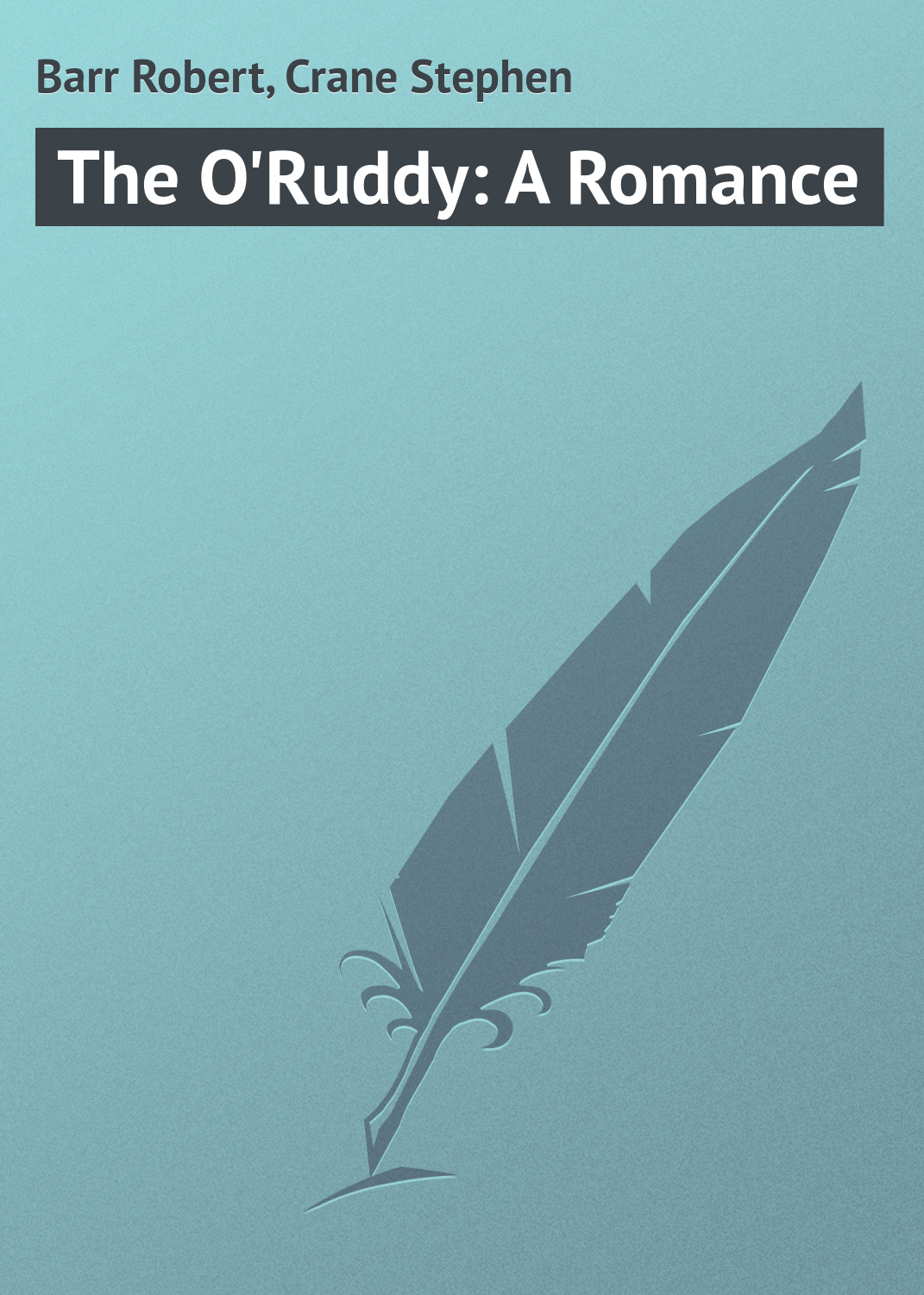 Barr Robert The O'Ruddy: A Romance