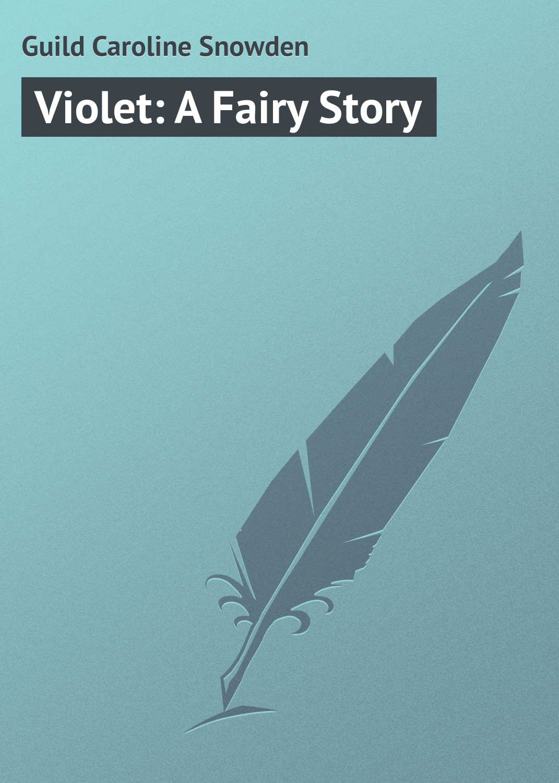 Guild Caroline Snowden Violet: A Fairy Story пальто alix story alix story mp002xw13vuo