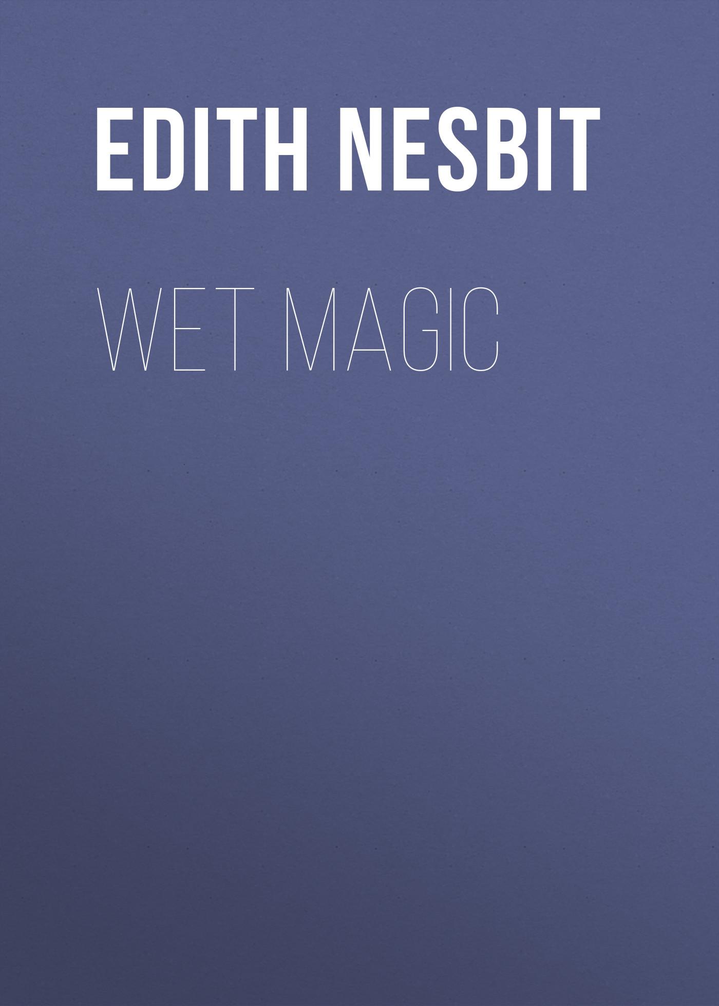 Эдит Несбит Wet Magic цена и фото