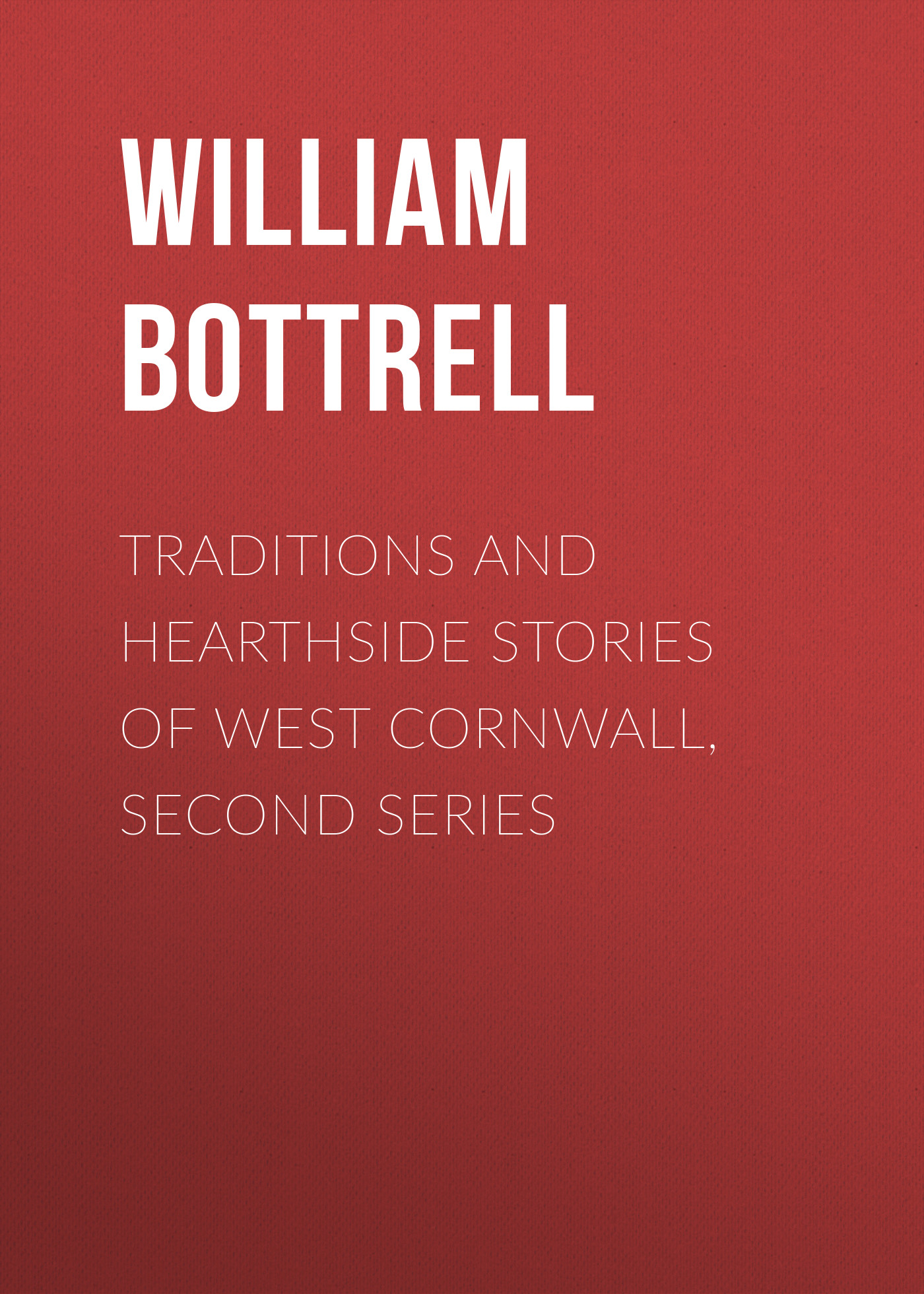 Bottrell William Traditions and Hearthside Stories of West Cornwall, Second Series william h ukers all about coffee second edition