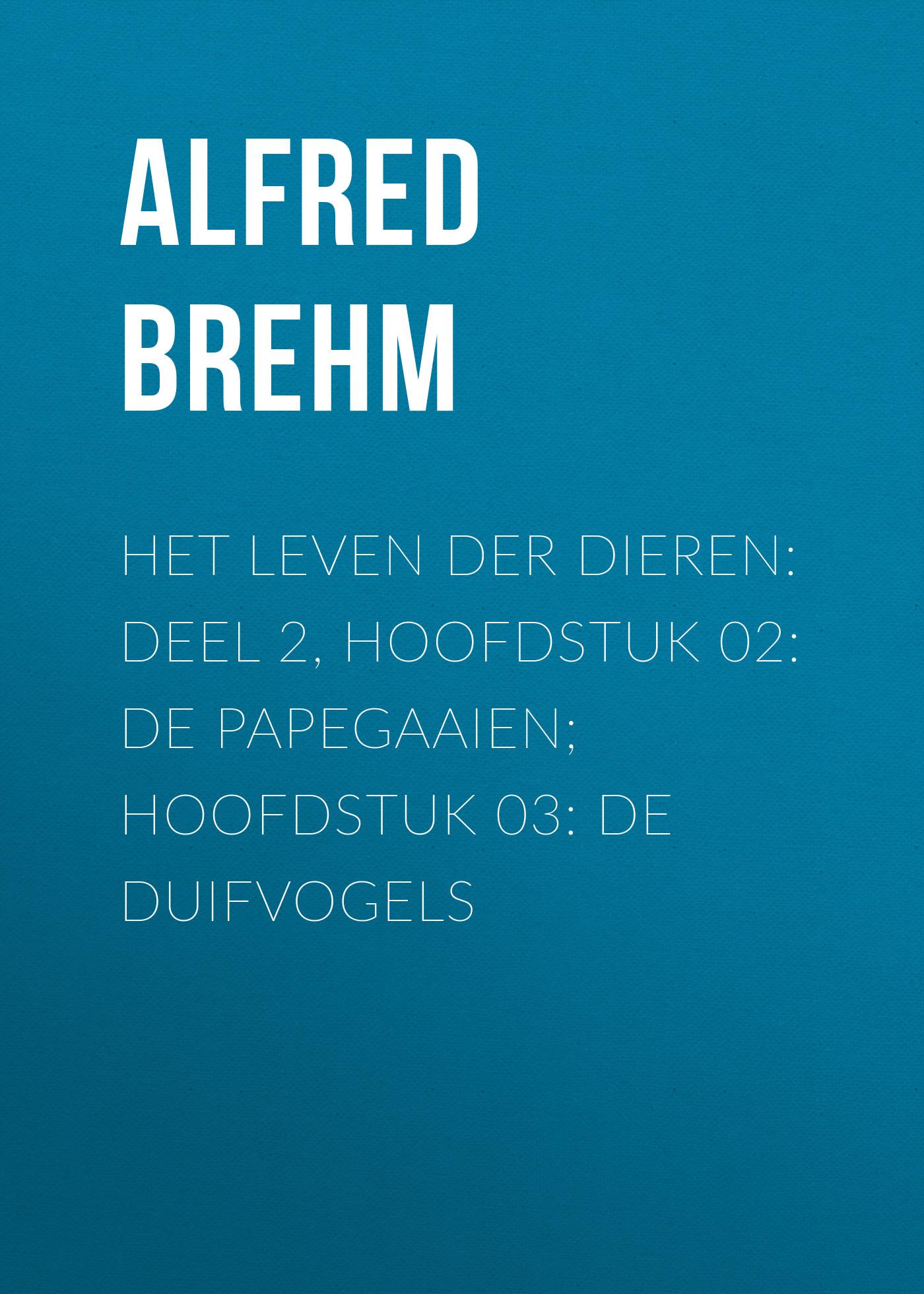 лучшая цена Brehm Alfred Edmund Het Leven der Dieren: Deel 2, Hoofdstuk 02: De Papegaaien; Hoofdstuk 03: De Duifvogels