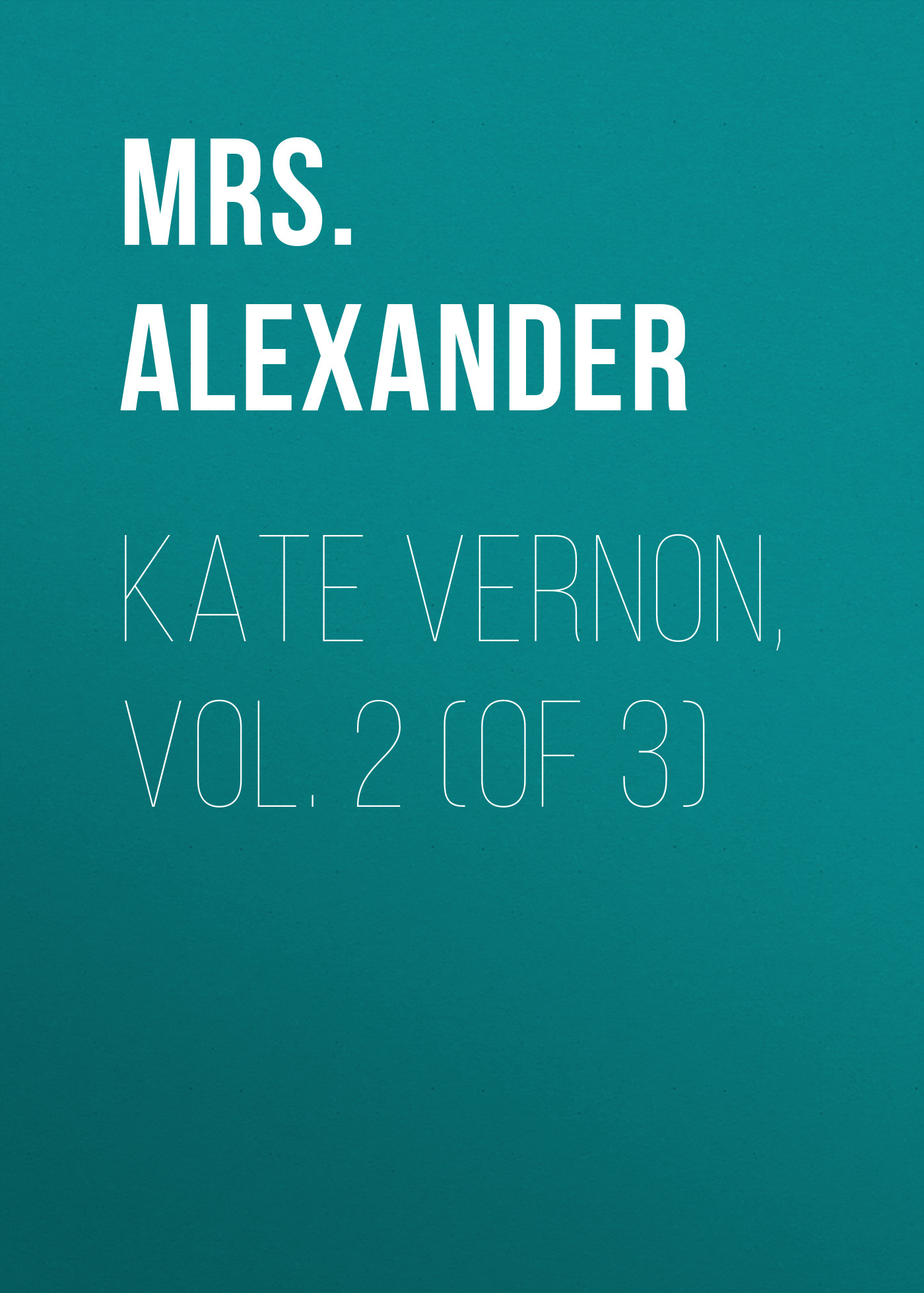 Mrs. Alexander Kate Vernon, Vol. 2 (of 3)