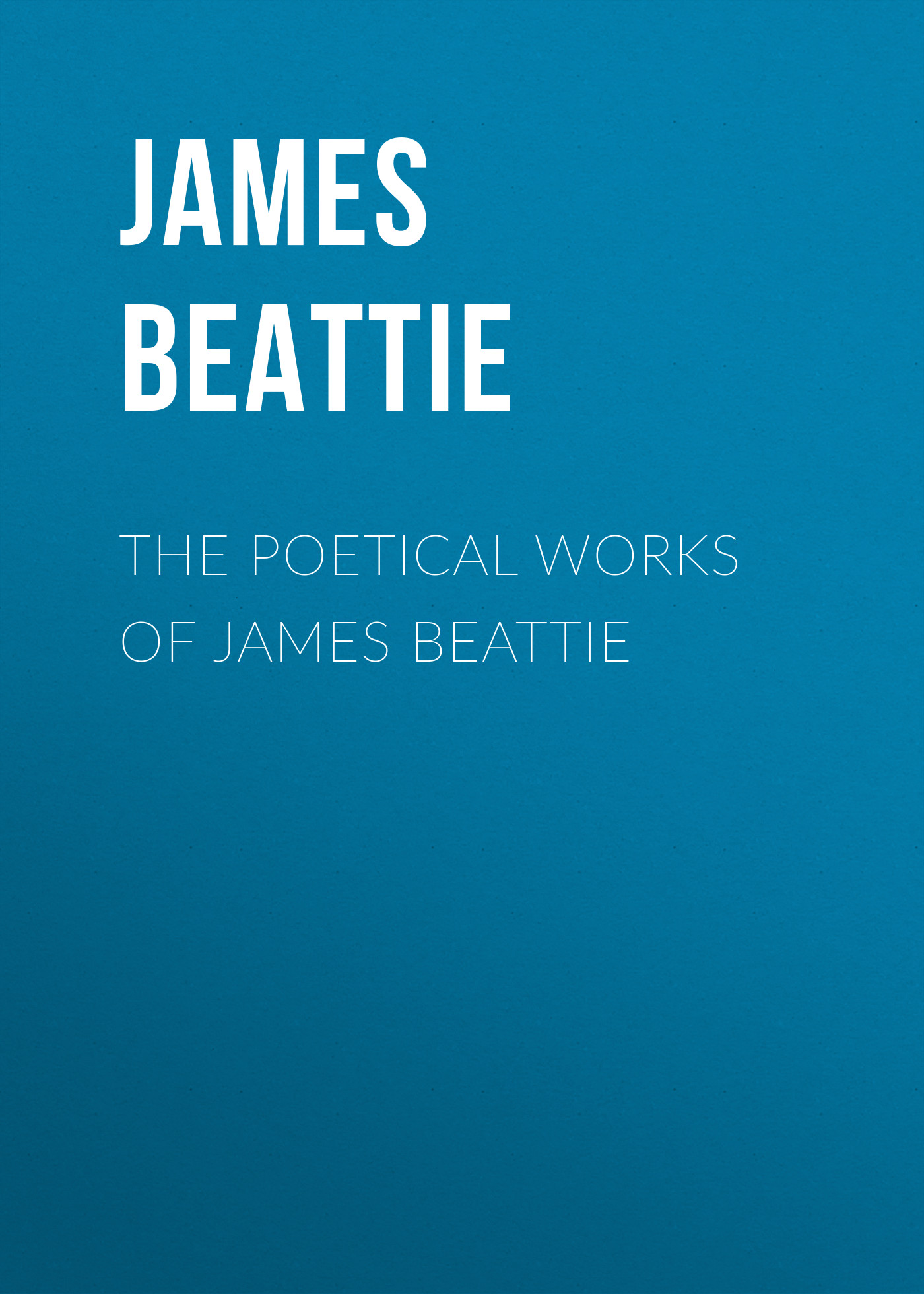 James Beattie The Poetical Works of James Beattie james beattie the poetical works of james beattie