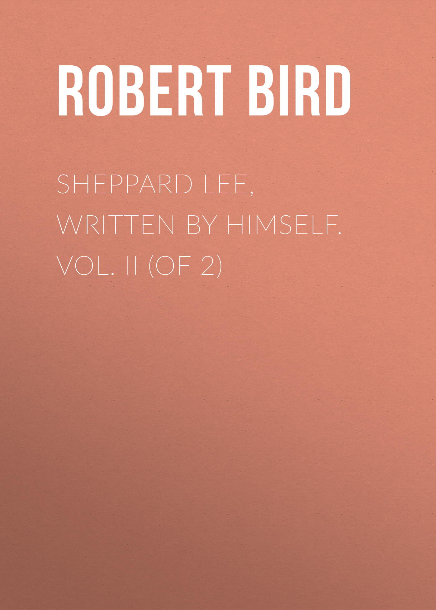 Bird Robert Montgomery Sheppard Lee, Written by Himself. Vol. II (of 2) цена в Москве и Питере