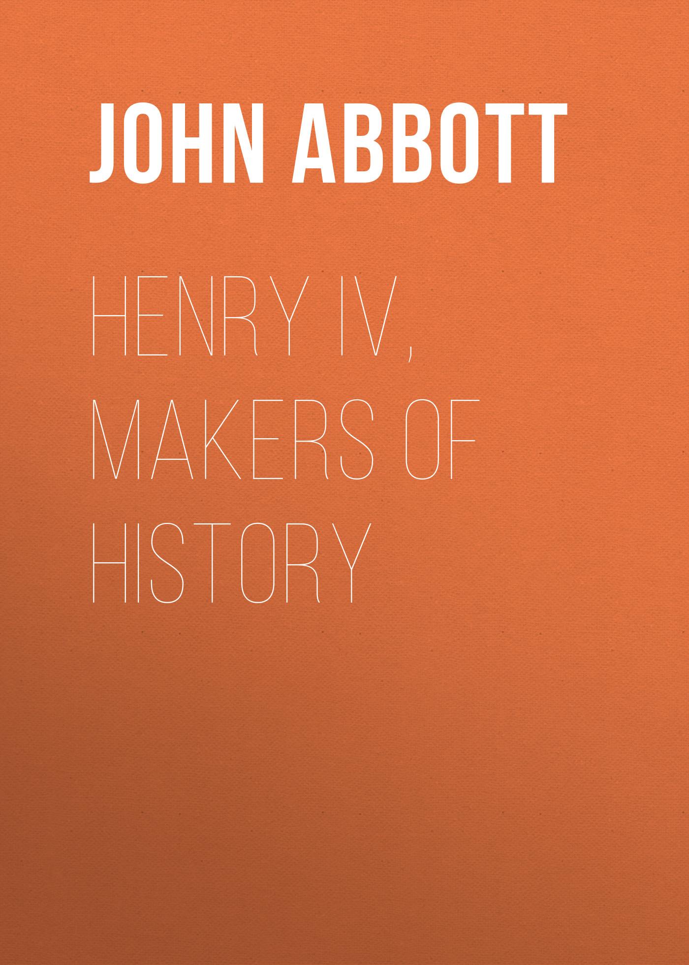 Abbott John Stevens Cabot Henry IV, Makers of History abbott henry camping at cherry pond