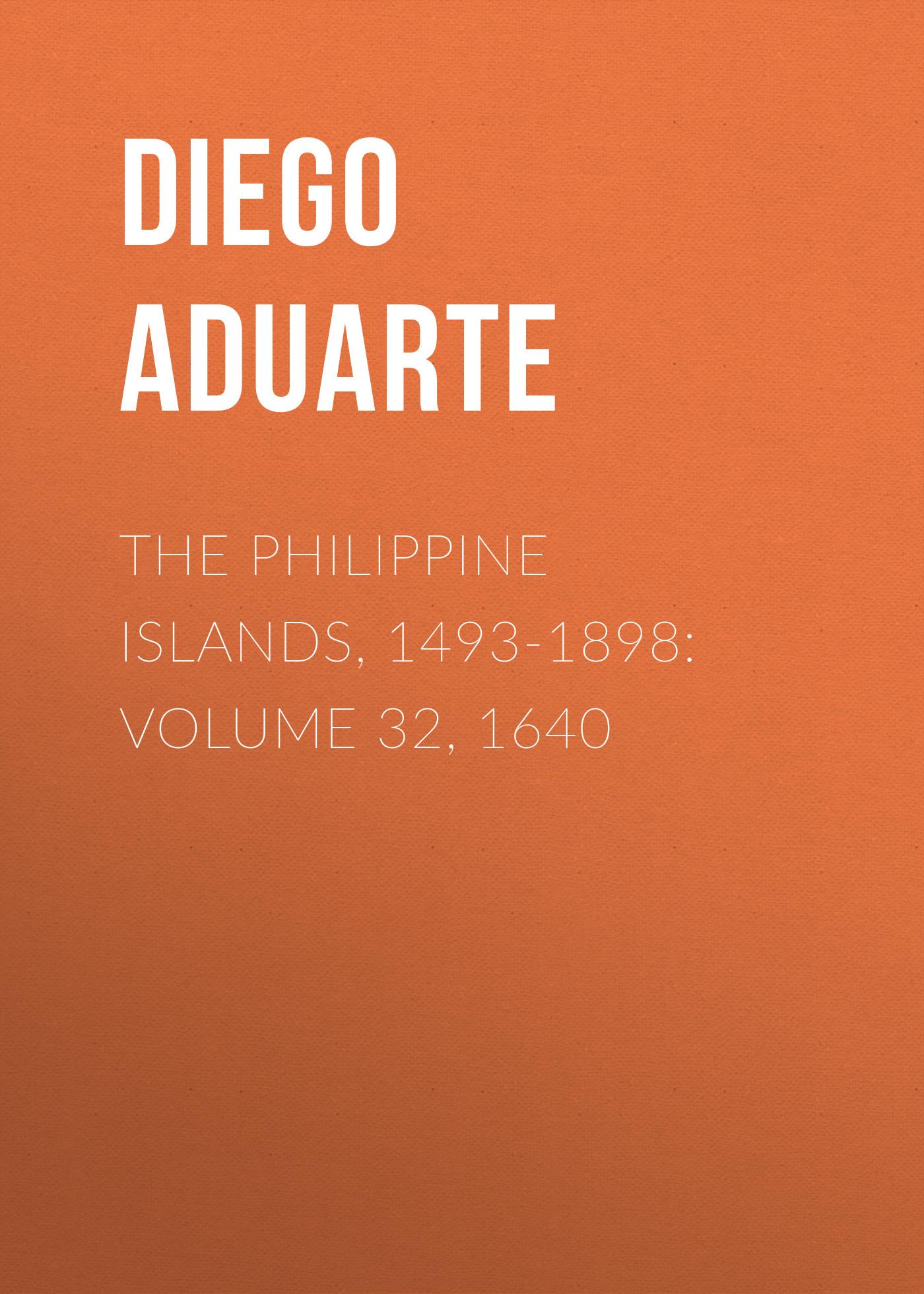Aduarte Diego The Philippine Islands, 1493-1898: Volume 32, 1640 diego dolcini туфли