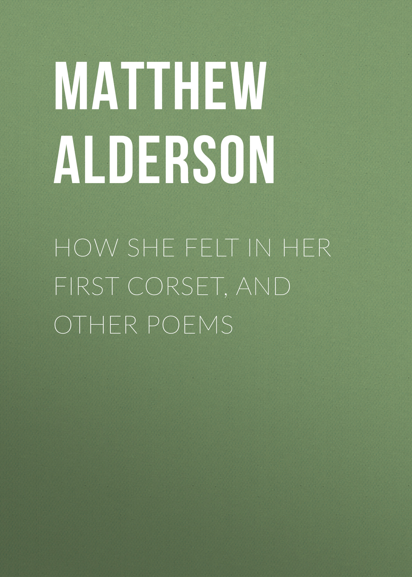 Alderson Matthew W. How She Felt in Her First Corset, and Other Poems seeger matthew w theorizing crisis communication