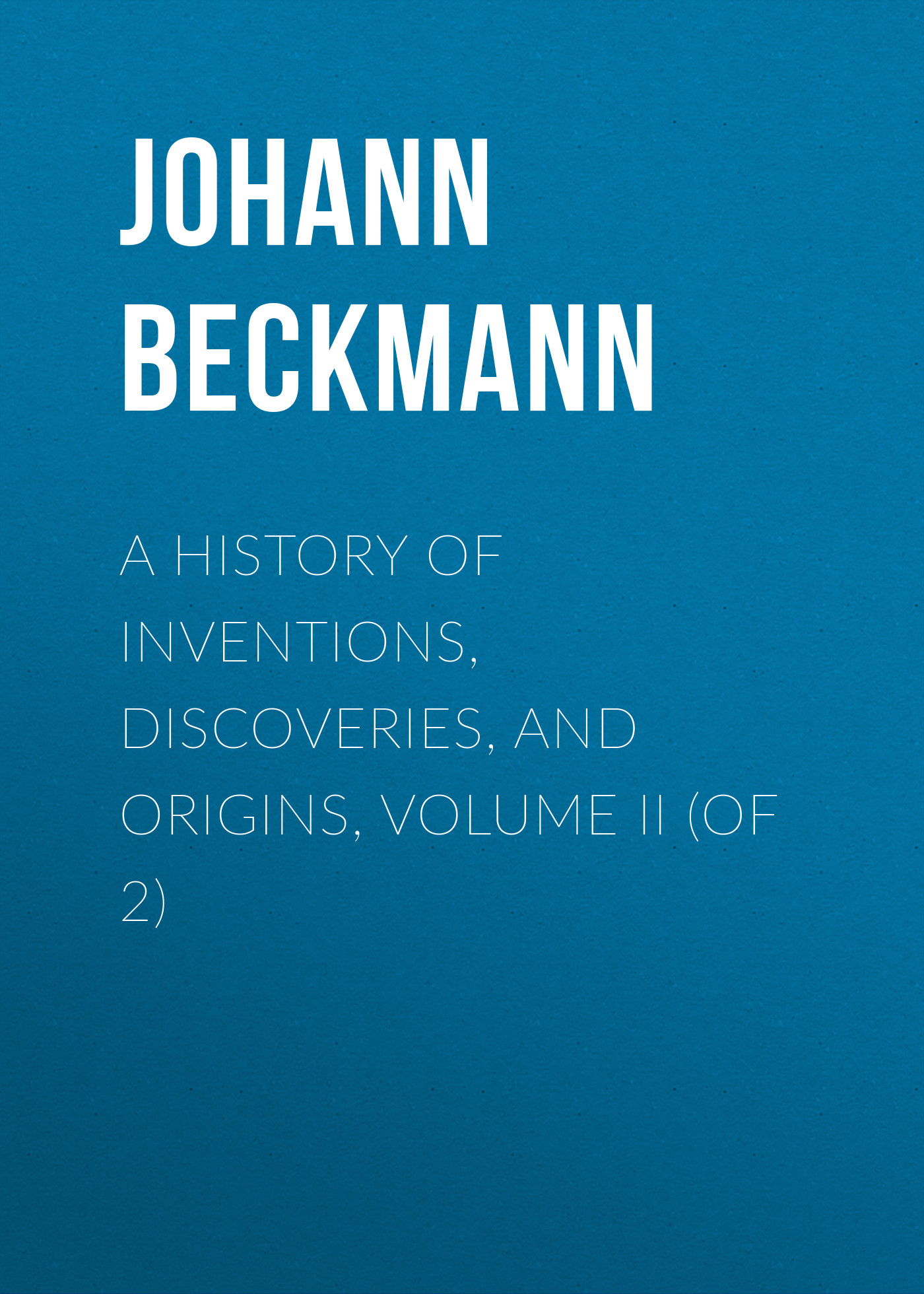 Johann Beckmann A History of Inventions, Discoveries, and Origins, Volume II (of 2) hyatt regency origins origins 30ml