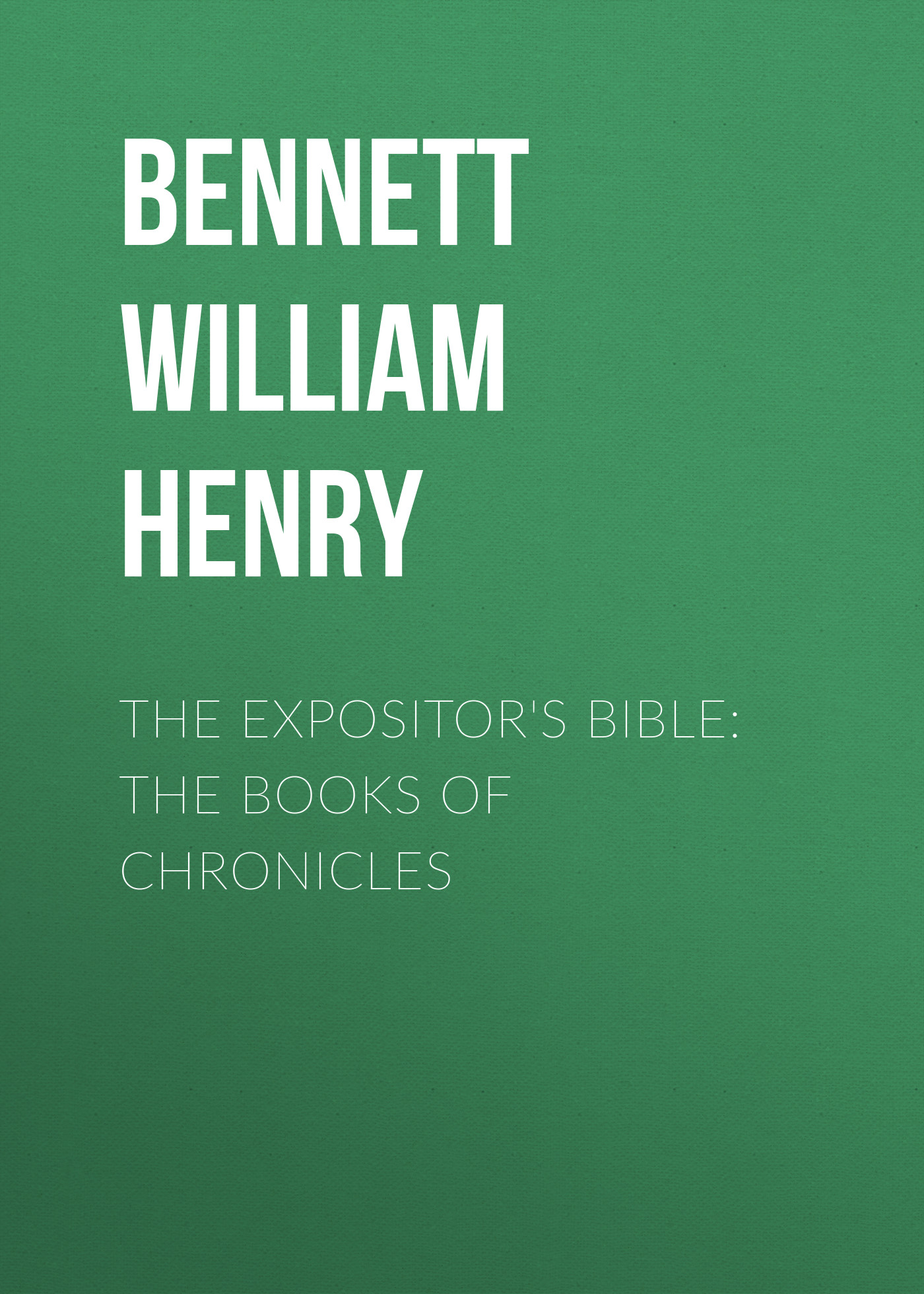 Bennett William Henry The Expositor's Bible: The Books of Chronicles frank henry gaines bible course