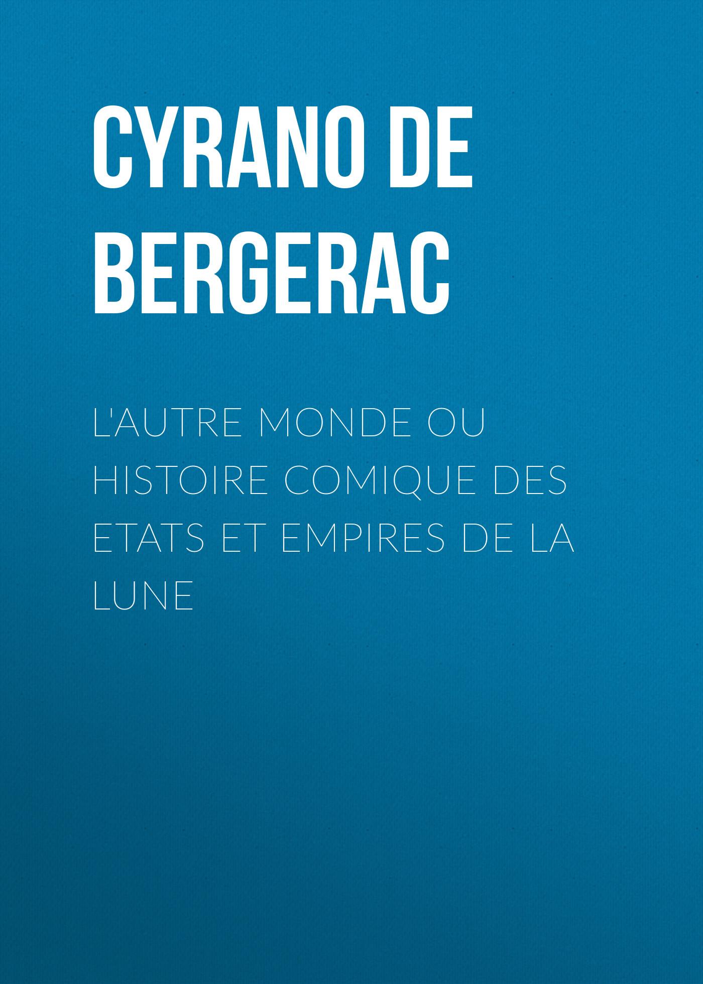 Cyrano De Bergerac L'autre monde ou Histoire comique des Etats et Empires de la Lune
