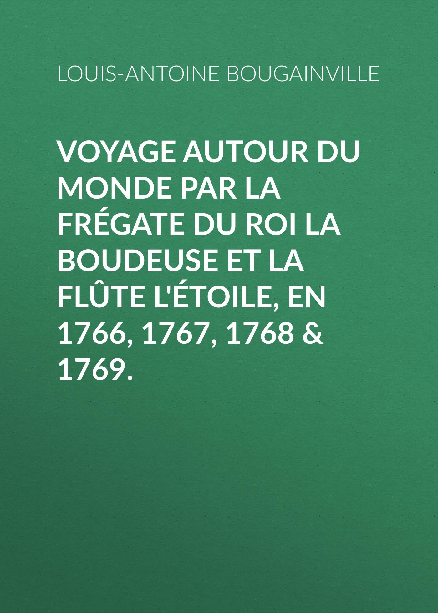 Louis-Antoine de Bougainville Voyage autour du monde par la frégate du roi La Boudeuse et la flûte L'Étoile, en 1766, 1767, 1768 & 1769. недорого
