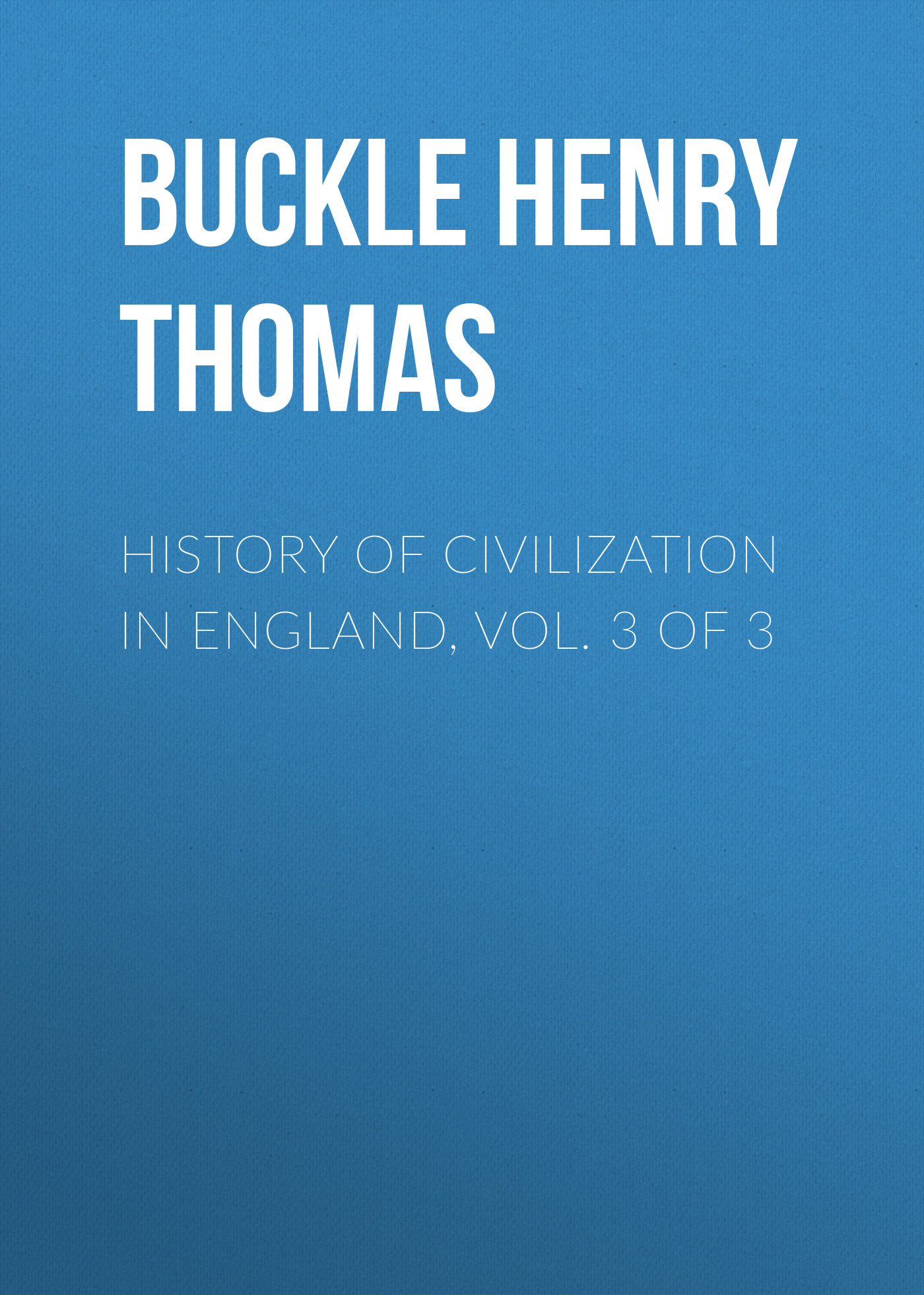Buckle Henry Thomas History of Civilization in England, Vol. 3 of 3 henry weinhard s pub beer mustard 9 oz pack of 3