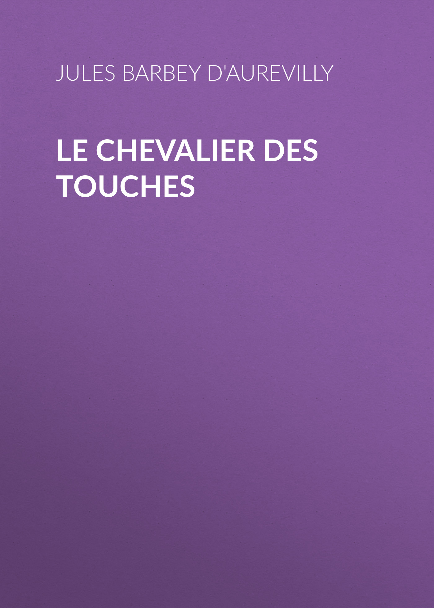 Barbey d'Aurevilly Jules Le Chevalier des Touches barbey d aurevilly jules le chevalier des touches