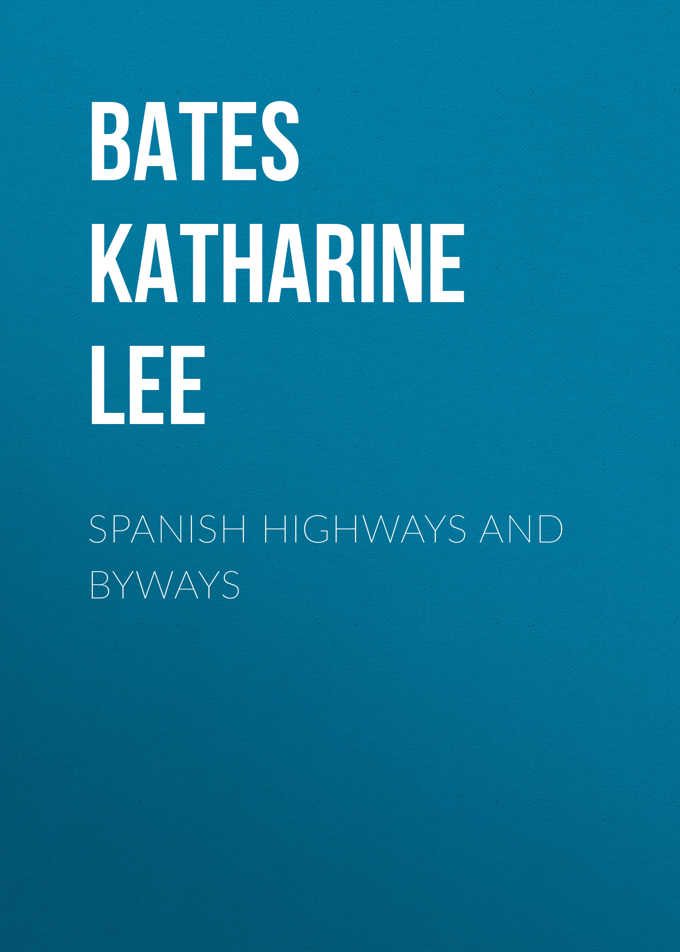 Katharine Lee Bates Spanish Highways and Byways katharine lee bates in sunny spain with pilarica and rafael