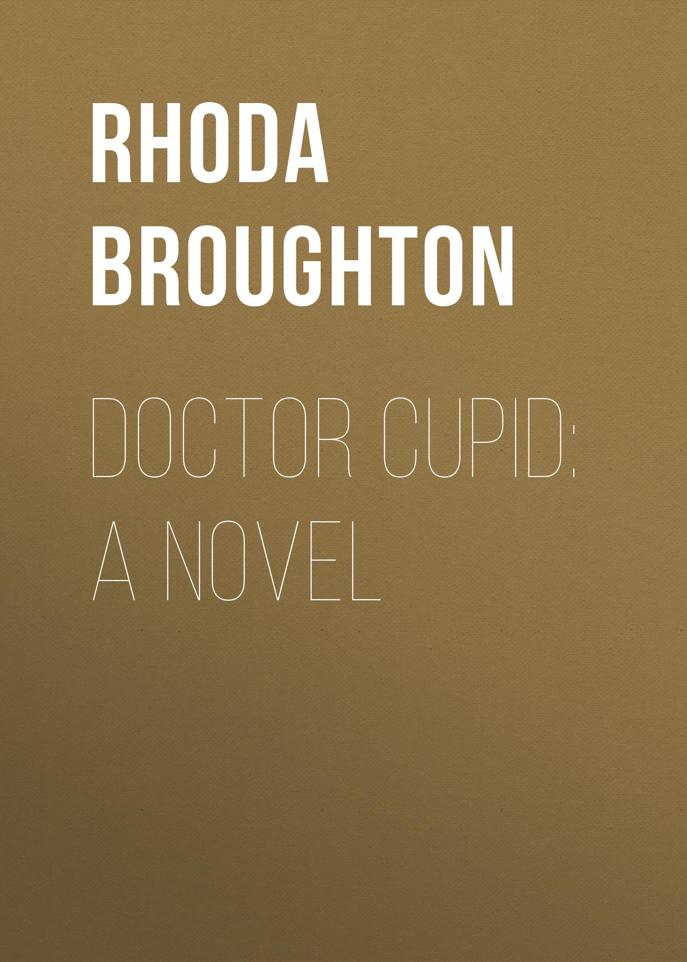Broughton Rhoda Doctor Cupid: A Novel rhoda broughton nancy