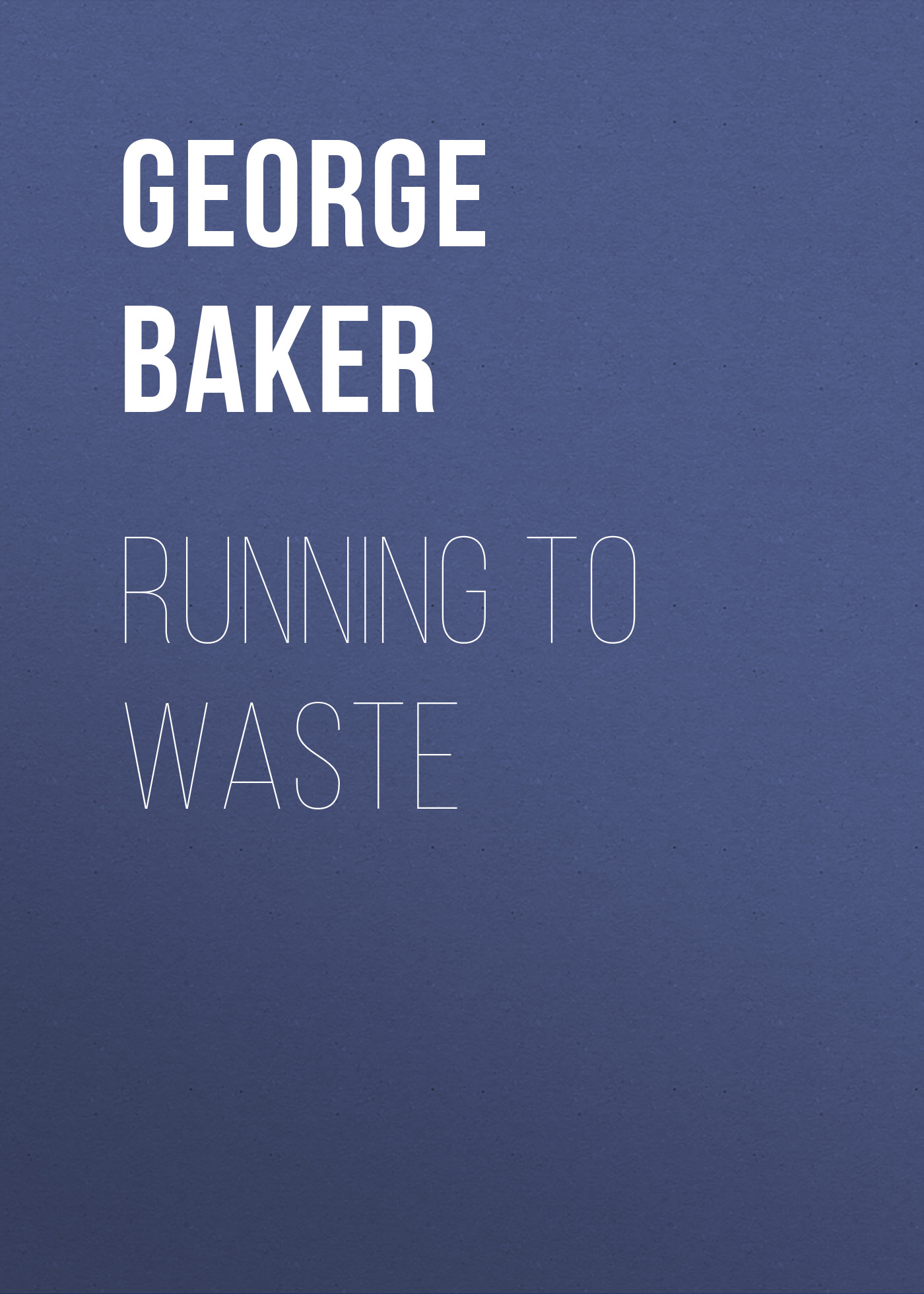 Baker George Melville Running To Waste