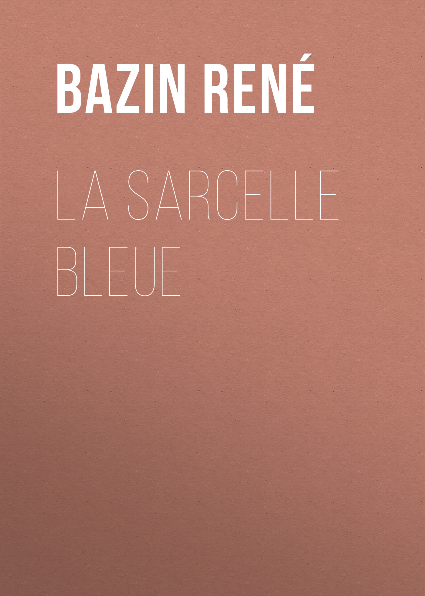 Bazin René La Sarcelle Bleue bazin rené the children of alsace les oberlés